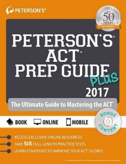 Peterson's ACT Prep Guide Plus 2017 : The Ultimate Guide to Mastering the Act (Paperback)