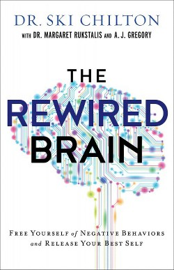 Rewired Brain : Free Yourself of Negative Behaviors and Release Your Best Self (Hardcover) (Ski Chilton)