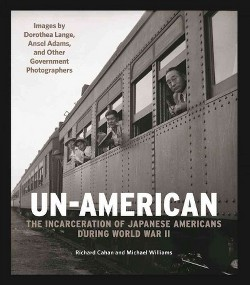Un-american : The Internment of Japanese Americans: Images by Dorothea Lange, Ansel Adams, and Other