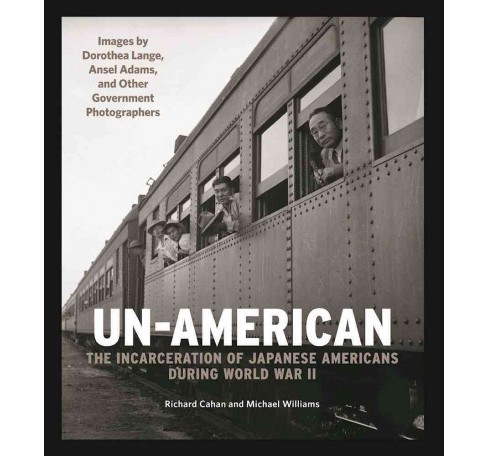 Un-american : The Internment of Japanese Americans: Images by Dorothea Lange, Ansel Adams, and Other - image 1 of 1