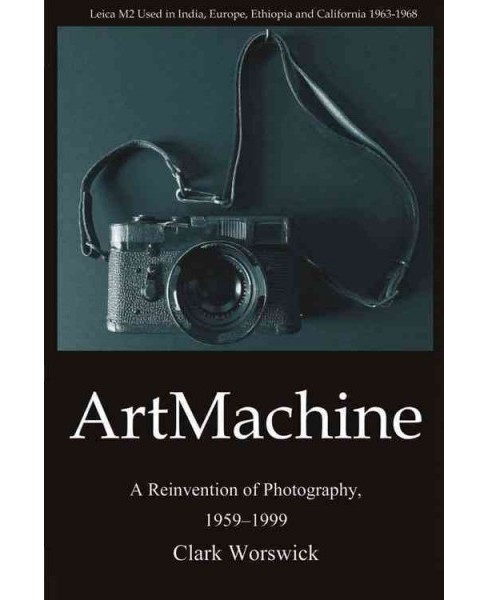 ArtMachine : A Reinvention of Photography, 1959-1999 (Paperback) (Clark Worswick) - image 1 of 1