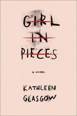 Girl in Pieces (Library) (Kathleen Glasgow)