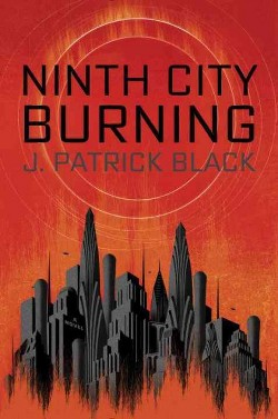 Ninth City Burning (Hardcover) (J. Patrick Black)