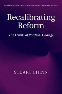 Recalibrating Reform : The Limits of Political Change (Reprint) (Paperback) (Stuart Chinn)