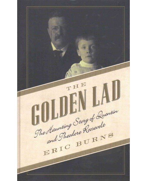 Golden Lad : The Haunting Story of Quentin and Theodore Roosevelt (Large Print) (Hardcover) (Eric Burns) - image 1 of 1