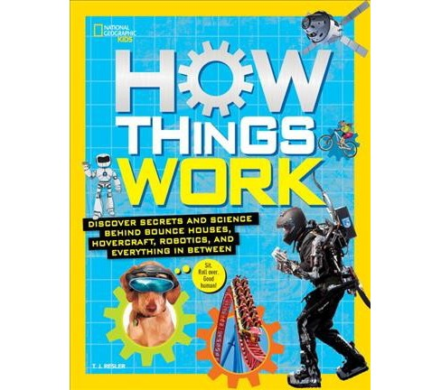 How Things Work : Discover Secrets and Science Behind Bounce Houses, Hovercraft, Robotics, and - image 1 of 1