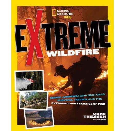 Extreme Wildfire : Smoke Jumpers, High-Tech Gear, Survival Tactics, and the Extraordinary Science of - image 1 of 1