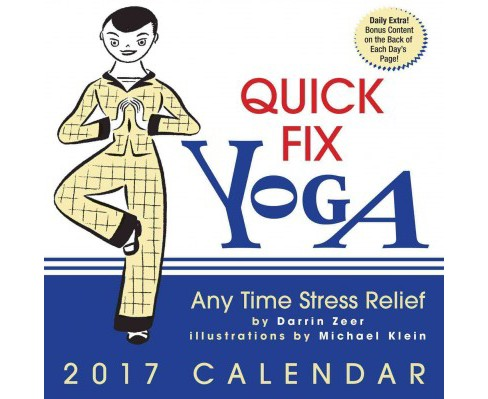 Quick Fix Yoga 2017 Calendar : Any Time Stress Relief (Paperback) (Darrin Zeer) - image 1 of 1