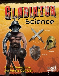 Gladiator Science : Armor, Weapons, and Arena Combat (Library) (Allison Lassieur)