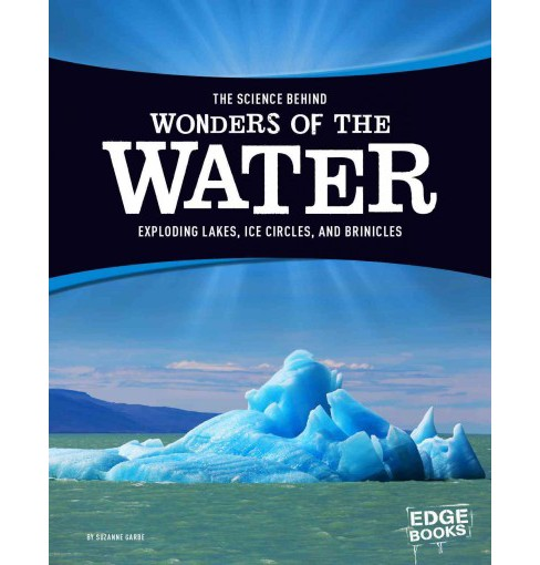 Science Behind Wonders of the Water : Exploding Lakes, Ice Circles, and Brinicles (Library) (Suzanne - image 1 of 1