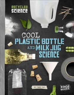 Cool Plastic Bottle and Milk Jug Science (Library) (Tammy Enz)