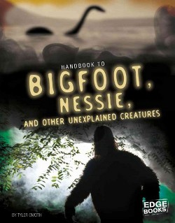 Handbook to Bigfoot, Nessie, and Other Unexplained Creatures (Library) (Tyler Omoth)