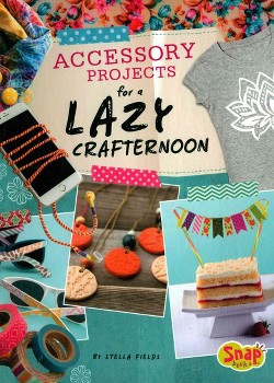 Accessory Projects for a Lazy Crafternoon (Library) (Stella Fields)