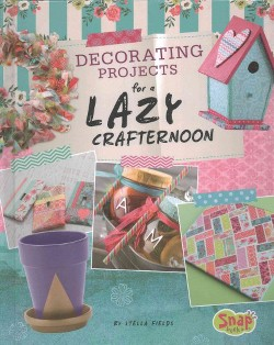Decorating Projects for a Lazy Crafternoon (Library) (Stella Fields)