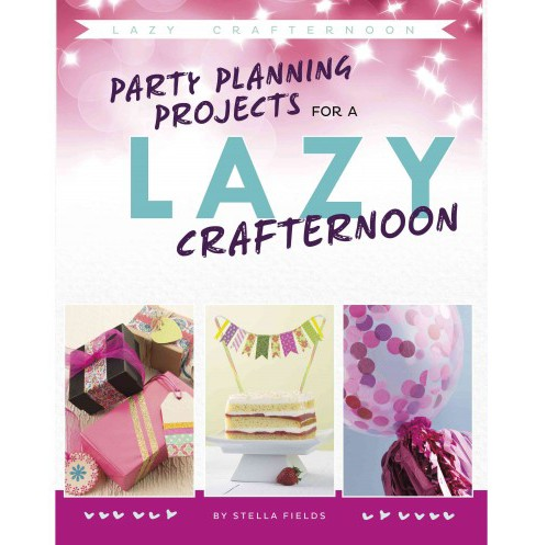 Party Planning Projects for a Lazy Crafternoon (Library) (Stella Fields) - image 1 of 1