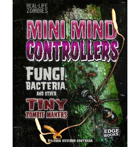 Mini Mind Controllers : Fungi, Bacteria, and Other Tiny Zombie Makers (Library) (Joan Axelrod-Contrada) - image 1 of 1