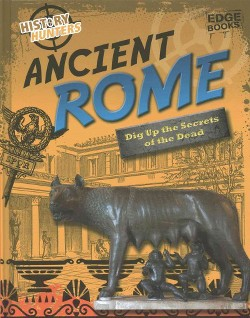 Ancient Rome : Dig Up the Secrets of the Dead (Library) (Nancy Dickmann)