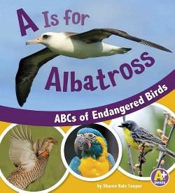 A is for Albatross : ABCs of Endangered Birds (Library) (Sharon Katz Cooper)