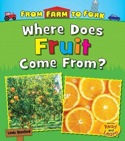 Where Does Fruit Come From? (Library) (Linda Staniford)