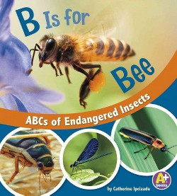 B Is for Bees : ABCs of Endangered Insects (Library) (Catherine Ipcizade)