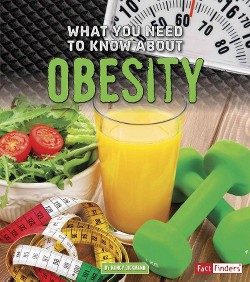 What You Need to Know About Obesity (Library) (Nancy Dickmann)
