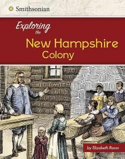Exploring the New Hampshire Colony (Library) (Elizabeth Raum)