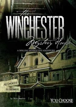 Winchester Mystery House : A Chilling Interactive Adventure (Library) (Matt Doeden)