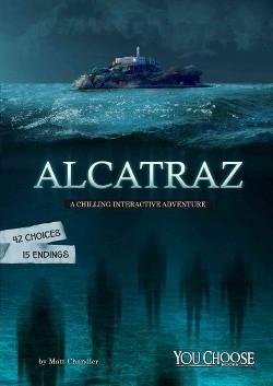 Alcatraz : A Chilling Interactive Adventure (Library) (Matt Chandler)