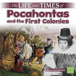 Life and Times of Pocahontas and the First Colonies (Library) (Marissa Kirkman)