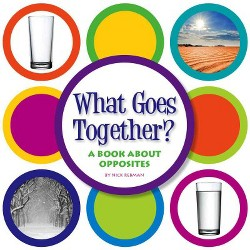 What Goes Together? : A Book About Opposites (Library) (Nick Rebman)