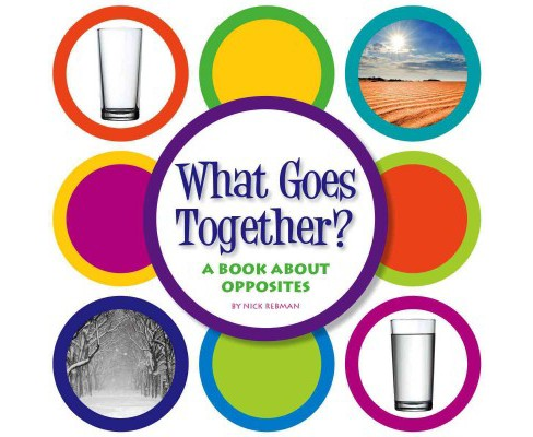 What Goes Together? : A Book About Opposites (Library) (Nick Rebman) - image 1 of 1