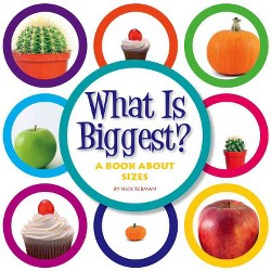 What Is Biggest? : A Book About Sizes (Library) (Nick Rebman)