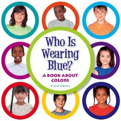Who Is Wearing Blue? : A Book About Colors (Library) (Nick Rebman)