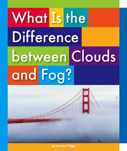 What Is the Difference Between Clouds and Fog? (Library) (Kristen Pope)