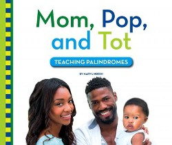 Mom, Pop, and Tot : Teaching Palindromes (Library) (Mary Lindeen)