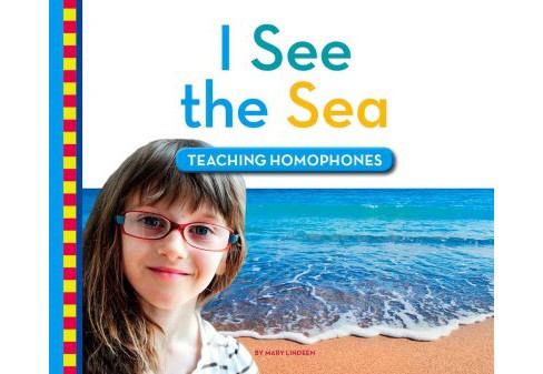 I See the Sea : Teaching Homophones (Library) (Mary Lindeen) - image 1 of 1