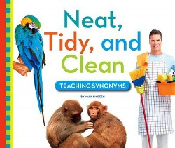 Neat, Tidy, and Clean : Teaching Synonyms (Library) (Mary Lindeen)