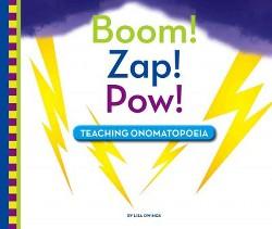 Boom! Zap! Pow! : Teaching Onomatopoeia (Library) (Lisa Owings)