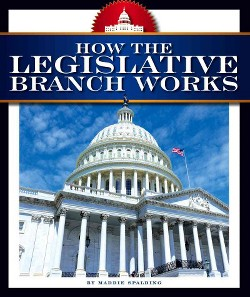 How the Legislative Branch Works (Library) (Maddie Spalding)
