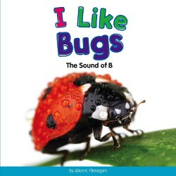 I Like Bugs : The Sound of B (Library) (Alice K. Flanagan)