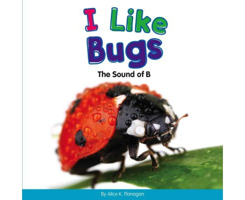 I Like Bugs : The Sound of B (Library) (Alice K. Flanagan) - image 1 of 1