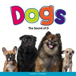 Dogs : The Sound of D (Library) (Alice K. Flanagan)