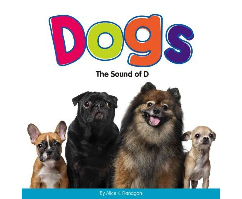 Dogs : The Sound of D (Library) (Alice K. Flanagan) - image 1 of 1