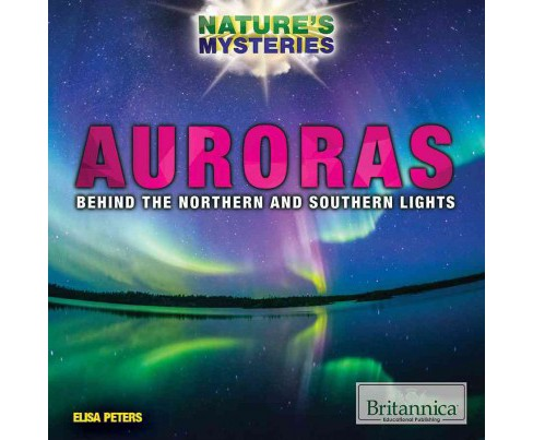 Auroras : Behind the Northern and Southern Lights (Vol 1) (Library) (Elisa Peters) - image 1 of 1
