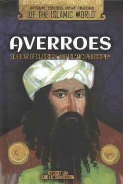 Averroes : Scholar of Classical and Islamic Philosophy (Vol 0) (Library) (Bridget Lim & Liz Sonneborn)
