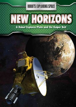 New Horizons : A Robot Explores Pluto and the Kuiper Belt (Vol 3) (Library) (James Bow)