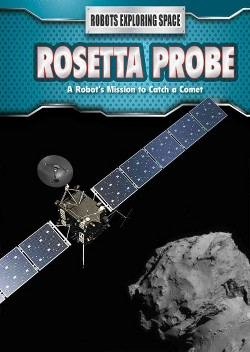 Rosetta Probe : A Robot's Mission to Catch a Comet (Vol 4) (Library) (Robert Snedden)