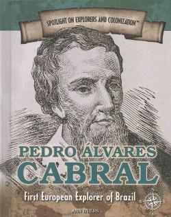 Pedro Alvares Cabral : First European Explorer of Brazil (Vol 9) (Library) (Ann Byers)