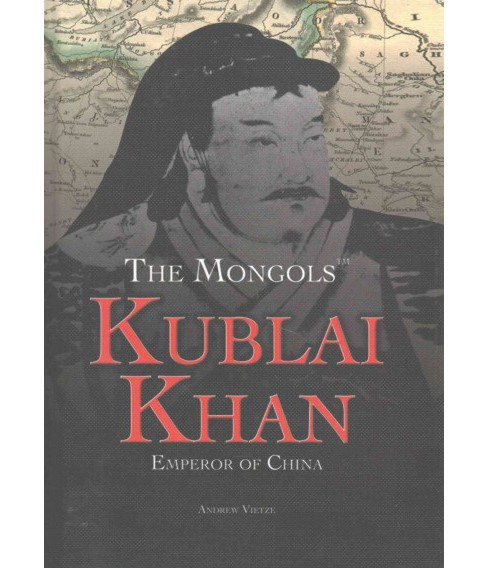 Kublai Khan : Emperor of China (Vol 0) (Library) (Andrew Vietze) - image 1 of 1