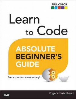 Learn to Code Absolute Beginner's Guide -  by Rogers Cadenhead (Paperback)